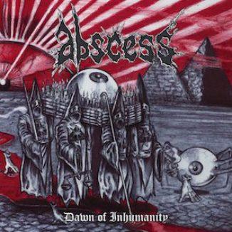 Abscess Dawn Of Inhumanity